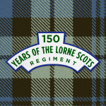 Service and Remembrance: 150 Years of the Lorne Scots